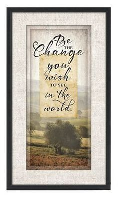 Be the Change You Wish To See In the World Plaque