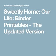Sweetly Home: Our Life: Binder Printables - The Updated Version