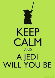 Keep calm and a jedi will you be.