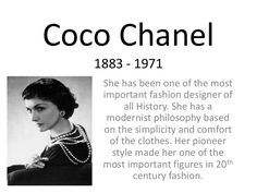 Coco Chanel 1883 - 1971 She has been one of the most important fashion designer of all History. She has a modernist philosophy based on the simplicity and comf…