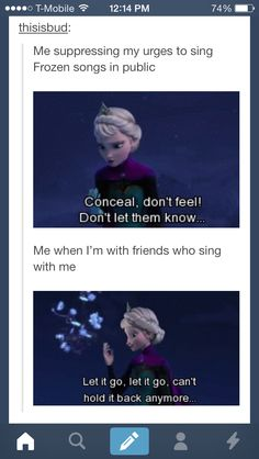 So I'm not the only one who's been singing frozen randomly in public? Ok good.