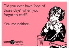 Did you ever have 'one of those days' when you forgot to eat?!?! Yea, me neither...