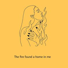 """She sees the fire's home in you. """"I recognize the fire in you too. Elf Rogue, Lorde, Finding A House, Mellow Yellow, Pretty Words, Art Inspo, Inspire Me, Line Art, Wise Words"""