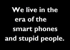 Smart phones and stupid people
