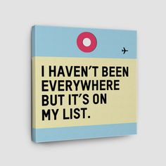 I Haven't Been Everywhere - Canvas - airportag Canvas Crafts, Diy Canvas, Canvas Wall Art, Canvas Paintings, Canvas Ideas, Painted Canvas, Sorority Crafts, Travel Quotes, Word Art
