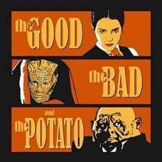 The Good, the Bad, and the Potato.