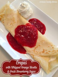 Crepes with Whipped Orange Ricotta & Fresh Strawberry Sauce | LeMoine Family Kitchen ... Perfect for a Sunday brunch, special breakfast or Valentines Day dessert!