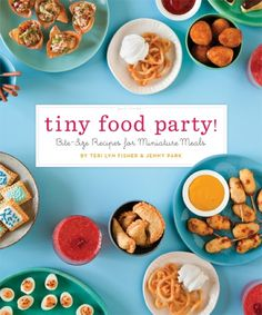 Tiny Food Party! THIS IS MY FAVORITE THING EVER