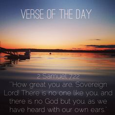 """Verse of the day: 2 Samuel 7:22 NIV """"""""How great you are, Sovereign Lord! There is no one like you, and there is no God but you, as we have heard with our own ears.""""  See it at Bible.com:  http://bible.com/111/2sa.7.22.niv  #verseoftheday"""