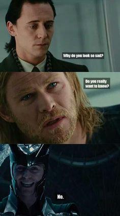 Loki ~ Thor ~ why so sad?