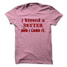 I kissed a Setter I liked it T Shirt, Hoodie, Sweatshirts - t shirts online #fashion #style