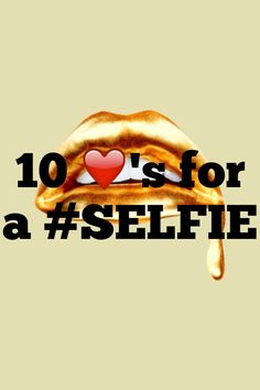 10 likes for a #SELFIE
