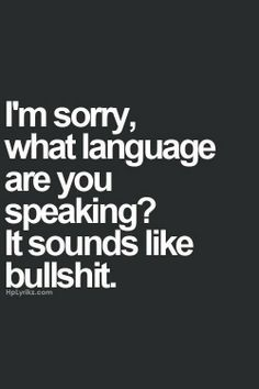 I'm sorry: What language are you speaking? It sounds like bullshit... #OnlyGodGorgives #quotes