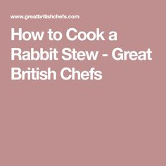 How to Cook a Rabbit Stew - Great British Chefs