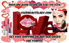 Shop www.yourbeautylady.com on Feb 14th-15th Get Free shipping on ANY size order.. Happy Valentines Day! Sell Avon only $15 Start today on our National Team.. www.signupfor15.com Google