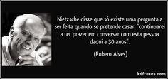 frase-nietzsche-disse-que-so-existe-uma-pergunta-a-ser-feita-quando-se-pretende-casar-continuarei-a-rubem-alves-114695.jpg (850×400)