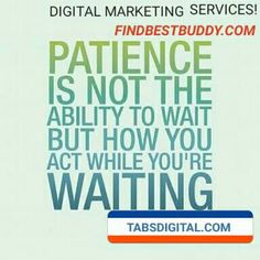 Patience is not simply the ability to wait - it's how we behave while we're waiting.   Happy #Tuesday!   ALEEM DIGITAL MARKETING SERVICES!   http://findbestbuddy.com  http://tabsdigital.com