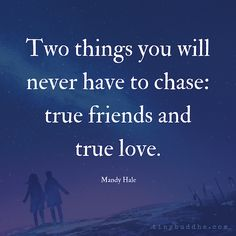 two things you will never have to chase: true friends and true #love.