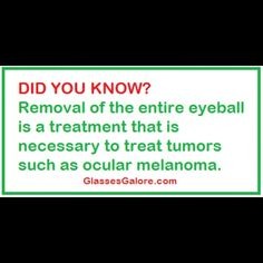 Enucleation: Removal of the entire eyeball is a treatment that is sometimes necessary to treat tumors such as ocular melanoma