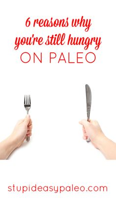 6 Reasons Why You're Always Hungry On Paleo (and how to fix it) | stupideasypaleo.com #paleo