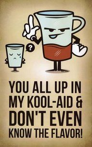 Funny pictures about All Up In My Kool-Aid. Oh, and cool pics about All Up In My Kool-Aid. Also, All Up In My Kool-Aid. Lol, Haha Funny, Funny Jokes, Funny Stuff, Funny Things, Funny Shit, Random Stuff, Random Humor, Hilarious Sayings