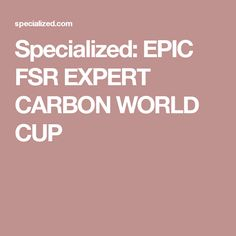 Specialized: EPIC FSR EXPERT CARBON WORLD CUP