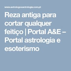 Reza antiga para cortar qualquer feitiço   Portal A&E – Portal astrologia e esoterismo