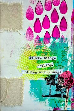 Quote; If you change nothing, nothing will change. Journal page by Dina Wakely