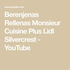 Berenjenas Rellenas Monsieur Cuisine Plus Lidl Silvercrest - YouTube Relleno, Connect, Youtube, Stuffed Eggplant, Recipes With Vegetables, Meals, Food Processor, Youtube Movies