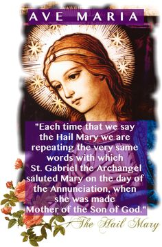 """Ave Maria...""""Each time that we say the Hail Mary we are repeating the very same words with which St. Gabriel the Archangel saluted Mary on the day of the Annunciation, when she was made Mother of the Son of God."""""""