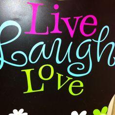 Live-Laugh-Love!  :)