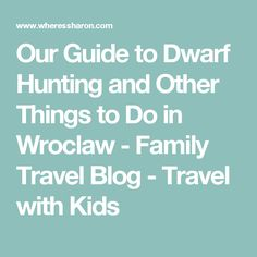 Our Guide to Dwarf Hunting and Other Things to Do in Wroclaw - Family Travel Blog - Travel with Kids
