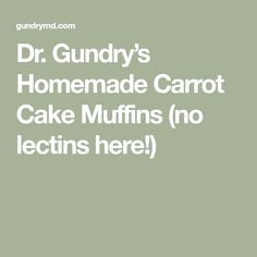 Gundry's Homemade Carrot Cake Muffins (no lectins here! Low Lectin Foods, Lectin Free Foods, Lectin Free Diet, Plant Based Diet, Plant Based Recipes, Plant Paradox Food List, Homemade Carrot Cake, Homemade Breads, Dr Gundry Recipes