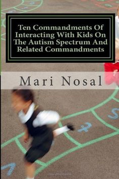 Ten Commandments Of Interacting With Kids On The Autism Spectrum And Related Commandments by Mari E. Nosal M.Ed,http://www.amazon.com/dp/1492229946/ref=cm_sw_r_pi_dp_FANhsb06XNK5D90F