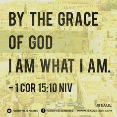 """By the grace of God I am what I am."" -- I Corinithians 15:10 NIV"