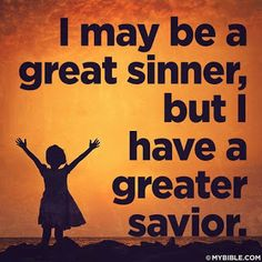 I may be a great sinner, but I have a greater Savior. Why Jesus, Gods Grace, Jesus Loves, Christian Quotes, Christian Life, Savior, Gods Love, Psalms, Bible Verses