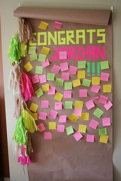 "Create an ""advice for the grad"" board... Simply unroll and hang brown mailing paper.. Then, leave some colorful sticky notes and a pen near by. Friends and family can leave notes of encouragement for the grad as they move on to the next exciting step in their lives!"