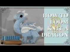 How to Loom Knit a Dragon Knitting Loom Dolls, Loom Knitting Stitches, Knitting Basics, Knifty Knitter, Loom Knitting Projects, Knitting Videos, Knitting Machine, Knitted Doll Patterns, Knitted Dolls