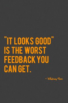"""It looks good"" is the worst feedback you can get."