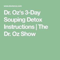 Dr. Oz's 3-Day Souping Detox Instructions   The Dr. Oz Show