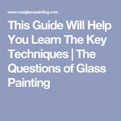 This Guide Will Help You Learn The Key Techniques | The Questions of Glass Painting
