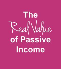 Passive income's real value lies in the answer to this question: If you stopped working today, how long could you go before you ran out of money?
