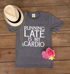 'Running Late is My Cardio' Short Sleeve Tee Shirt – Prep Obsessed