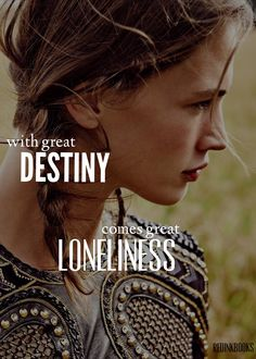 """With great destiny comes great loneliness."" - Cecilia, later in the series."