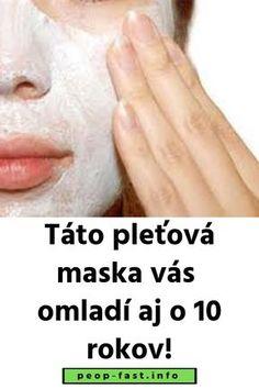 Sťahuje pokožku lepšie ako botox: Táto pleťová maska vás omladí aj o 10 rokov! Hair Beauty, Peace, Healthy, Health, Sobriety, Cute Hair, World