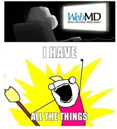 WebMD is the devil. I guess we have all been there. Not cool lol