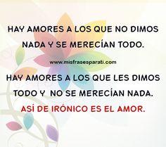 Hay amores a los que no dimos nada y se merecían todo.