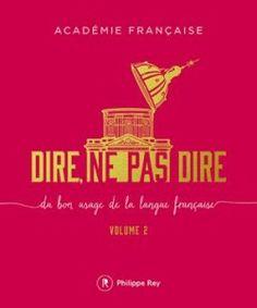 Dire, ne pas dire : du bon usage de la langue française, de l'Académie française, éditions Philippe Rey (04/09/2015)