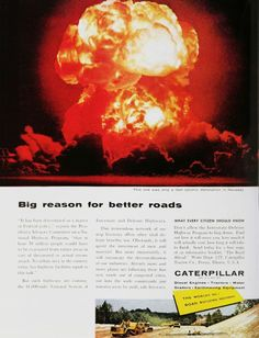 Caterpillar offered this mid-1950s ad in support of the Federal Highway Act of 1956 that paved the way to the Interstate Highway System. These roads link the nation and now carry over one-fourth of all traffic in the US. National security played an important role in garnering political support for what we now take for granted as everyday convenience.