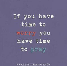 If you have time to worry you have time to pray. Live life happy quote, positive sayings, quotable posters and prints, inspirational quotes, and happiness quotations. Now Quotes, Great Quotes, Bible Quotes, Quotes To Live By, Cool Words, Wise Words, Live Life Happy, Stress, Inspirational Thoughts